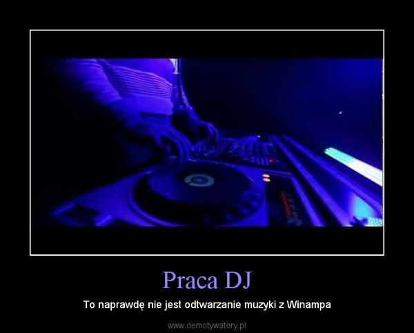 Praca DJ – To naprawdę nie jest odtwarzanie muzyki z Winampa