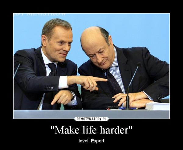 """Make life harder"" – level: Expert"
