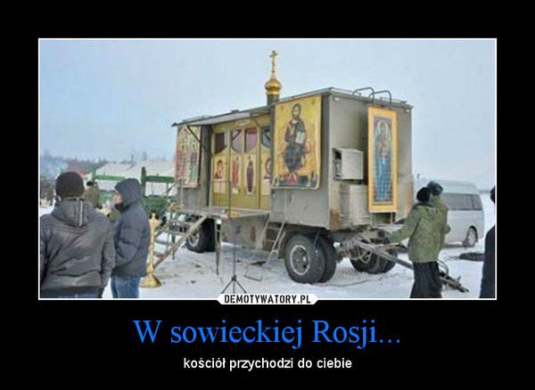 W sowieckiej Rosji... – kościół przychodzi do ciebie