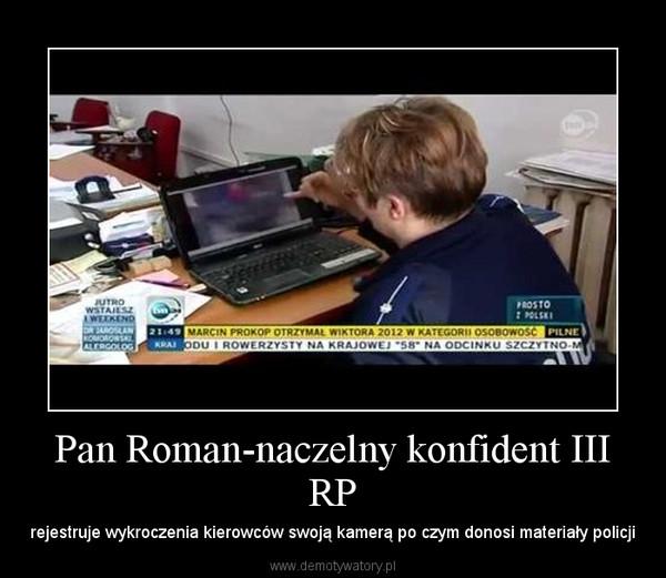 Pan Roman-naczelny konfident III RP – rejestruje wykroczenia kierowców swoją kamerą po czym donosi materiały policji