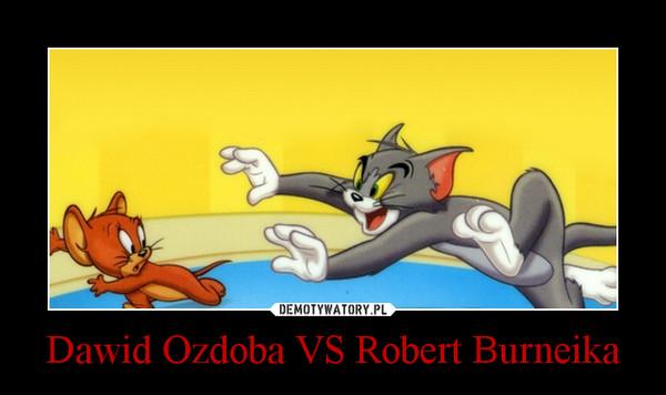 Dawid Ozdoba VS Robert Burneika –