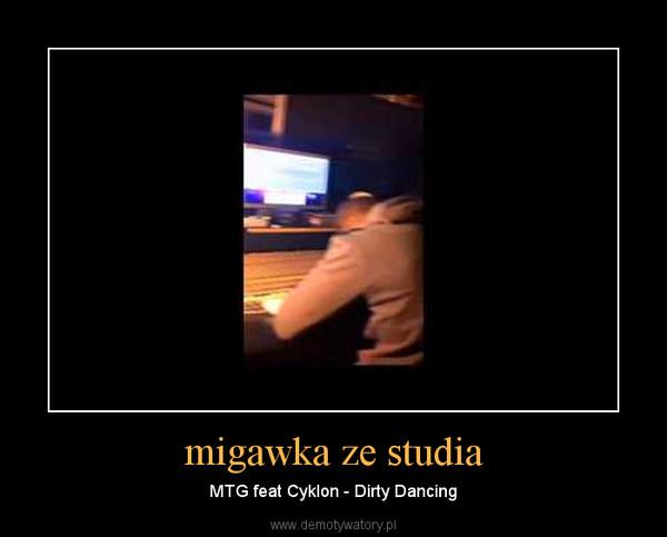 migawka ze studia – MTG feat Cyklon - Dirty Dancing