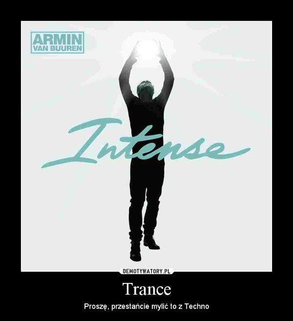 Trance – Proszę, przestańcie mylić to z Techno
