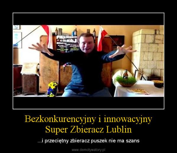 Bezkonkurencyjny i innowacyjnySuper Zbieracz Lublin – ...i przeciętny zbieracz puszek nie ma szans