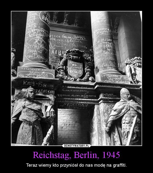 Reichstag, Berlin, 1945 – Teraz wiemy kto przyniósł do nas modę na graffiti.