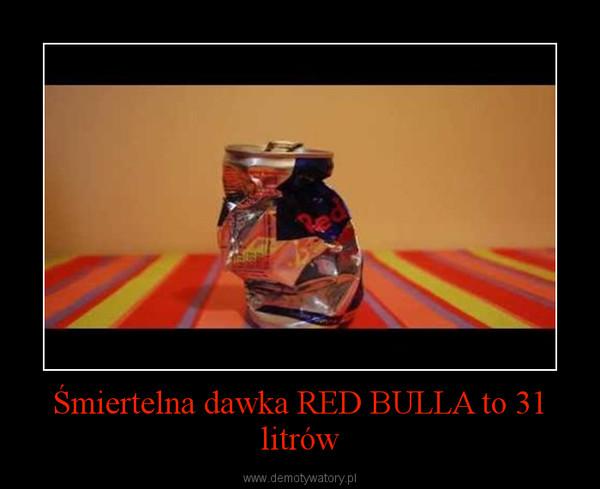 Śmiertelna dawka RED BULLA to 31 litrów –