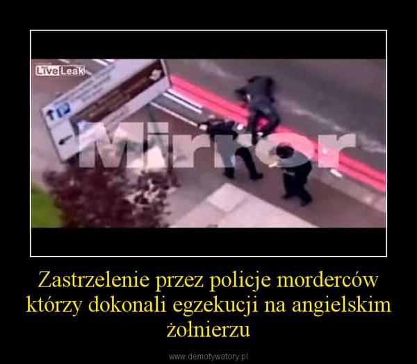 Zastrzelenie przez policje morderców którzy dokonali egzekucji na angielskim żołnierzu –