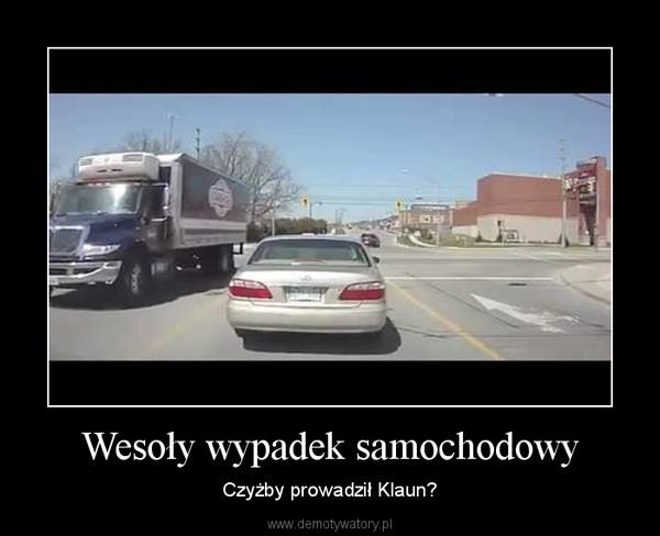 Wesoły wypadek samochodowy – Czyżby prowadził Klaun?