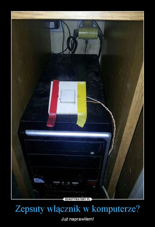 Zepsuty włącznik w komputerze? – Już naprawiłem!