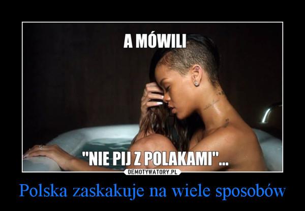 Polska zaskakuje na wiele sposobów –