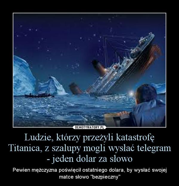 """Ludzie, którzy przeżyli katastrofę Titanica, z szalupy mogli wysłać telegram - jeden dolar za słowo – Pewien mężczyzna poświęcił ostatniego dolara, by wysłać swojej matce słowo """"bezpieczny"""""""