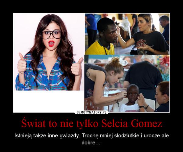 Świat to nie tylko Selcia Gomez – Istnieją także inne gwiazdy. Trochę mniej słodziutkie i urocze ale dobre....