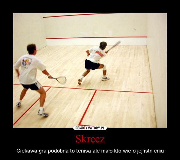 Skrecz – Ciekawa gra podobna to tenisa ale mało kto wie o jej istnieniu