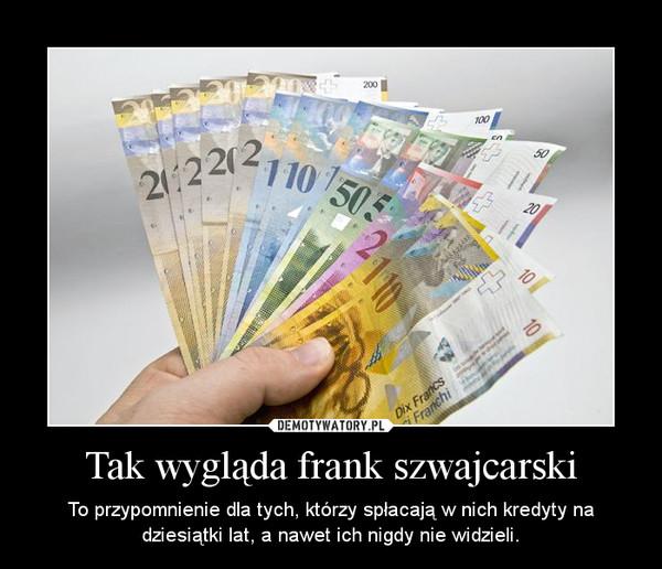 Tak wygląda frank szwajcarski – To przypomnienie dla tych, którzy spłacają w nich kredyty na dziesiątki lat, a nawet ich nigdy nie widzieli.