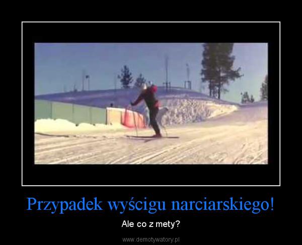 Przypadek wyścigu narciarskiego! – Ale co z mety?