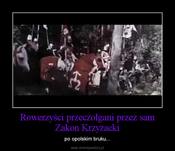 Rowerzyści przeczołgani przez sam Zakon Krzyżacki – po opolskim bruku...