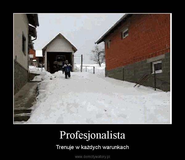 Profesjonalista – Trenuje w każdych warunkach
