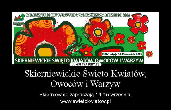 Skierniewickie Święto Kwiatów, Owoców i Warzyw – Skierniewice zapraszają 14-15 września,www.swietokwiatow.pl