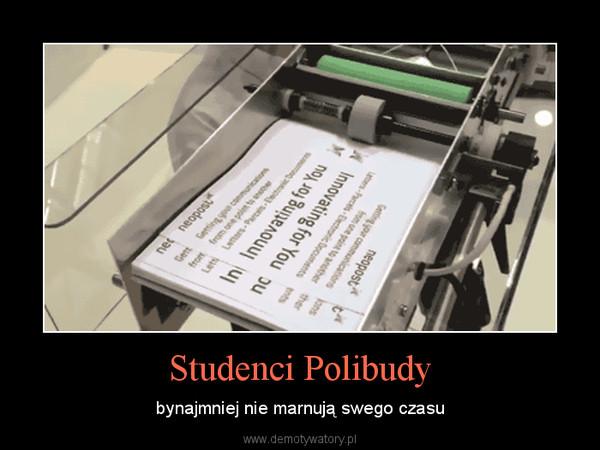 Studenci Polibudy – bynajmniej nie marnują swego czasu