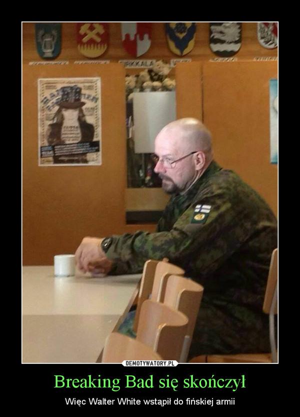 Breaking Bad się skończył – Więc Walter White wstąpił do fińskiej armii
