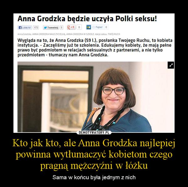 Kto jak kto, ale Anna Grodzka najlepiej powinna wytłumaczyć kobietom czego pragną mężczyźni w łóżku – Sama w końcu była jednym z nich