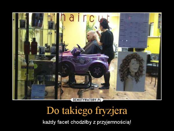 Do takiego fryzjera – każdy facet chodziłby z przyjemnością!