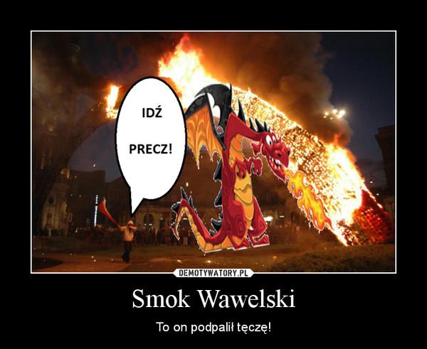 Smok Wawelski – To on podpalił tęczę!