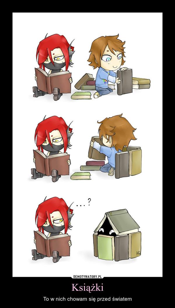 Książki – To w nich chowam się przed światem