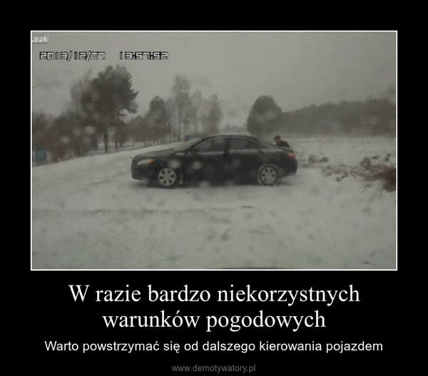 W razie bardzo niekorzystnych warunków pogodowych – Warto powstrzymać się od dalszego kierowania pojazdem