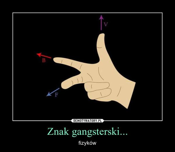 Znak gangsterski... – fizyków