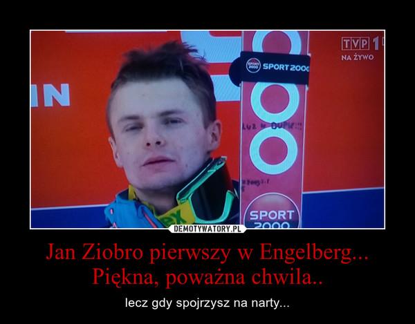 Jan Ziobro pierwszy w Engelberg... Piękna, poważna chwila.. – lecz gdy spojrzysz na narty...