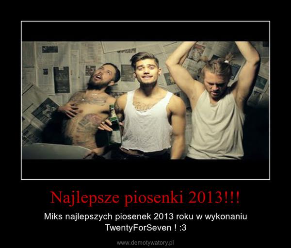 Najlepsze piosenki 2013!!! – Miks najlepszych piosenek 2013 roku w wykonaniu TwentyForSeven ! :3