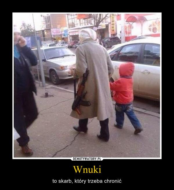 Wnuki – to skarb, który trzeba chronić