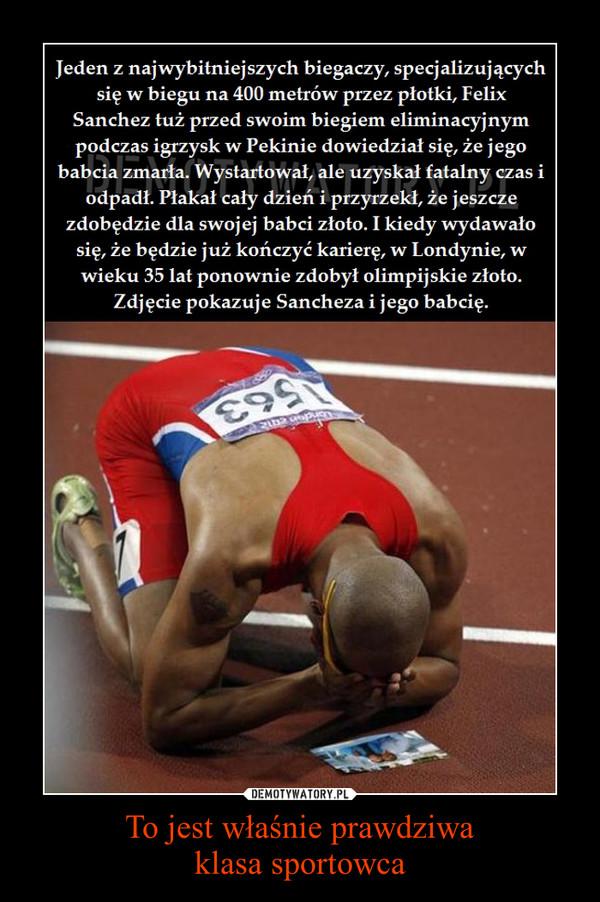 To jest właśnie prawdziwaklasa sportowca –