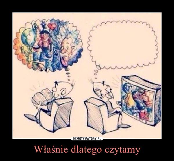 Właśnie dlatego czytamy –