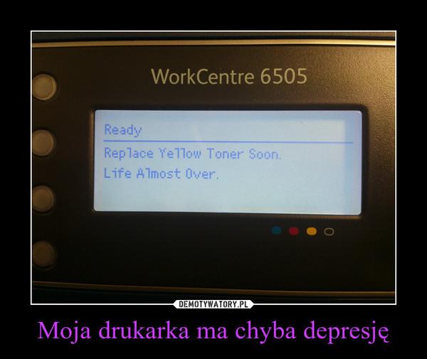 Moja drukarka ma chyba depresję –