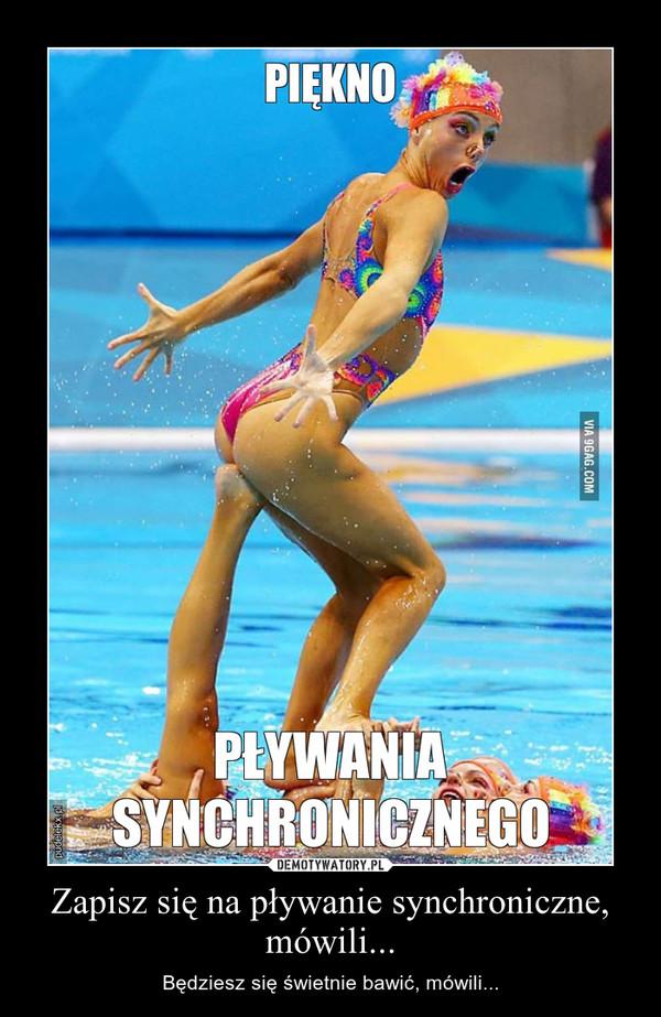 Zapisz się na pływanie synchroniczne, mówili... – Będziesz się świetnie bawić, mówili...