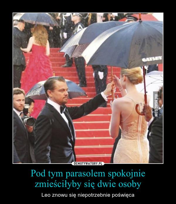 Pod tym parasolem spokojnie zmieściłyby się dwie osoby – Leo znowu się niepotrzebnie poświęca
