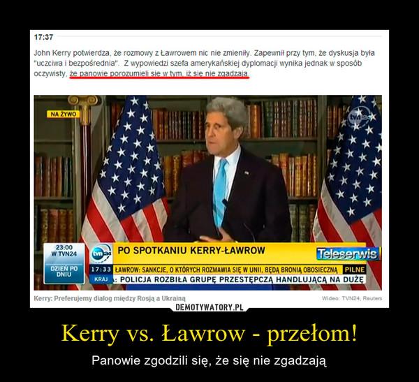 Kerry vs. Ławrow - przełom! – Panowie zgodzili się, że się nie zgadzają