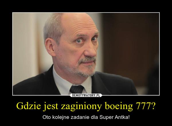 Gdzie jest zaginiony boeing 777? – Oto kolejne zadanie dla Super Antka!