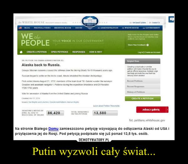 Putin wyzwoli cały świat... –
