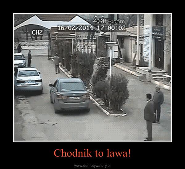 Chodnik to lawa! –