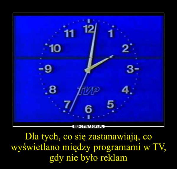 Dla tych, co się zastanawiają, co wyświetlano między programami w TV, gdy nie było reklam –