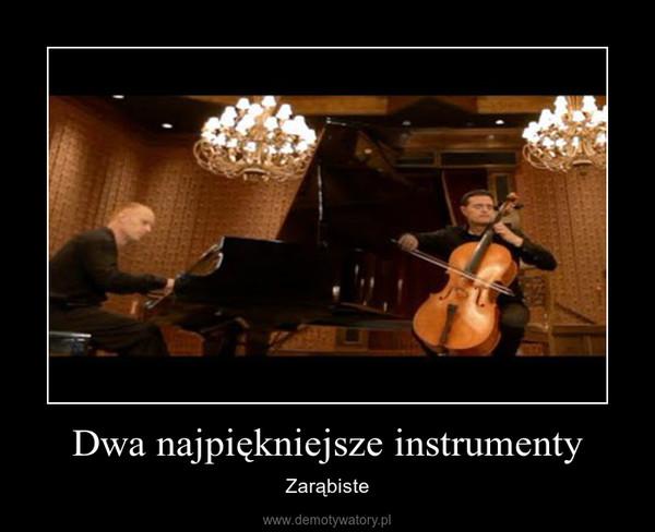 Dwa najpiękniejsze instrumenty – Zarąbiste