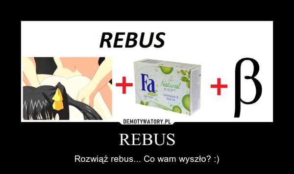 REBUS – Rozwiąż rebus... Co wam wyszło? :)