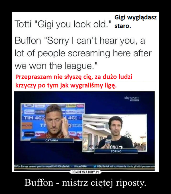 Buffon - mistrz ciętej riposty. –