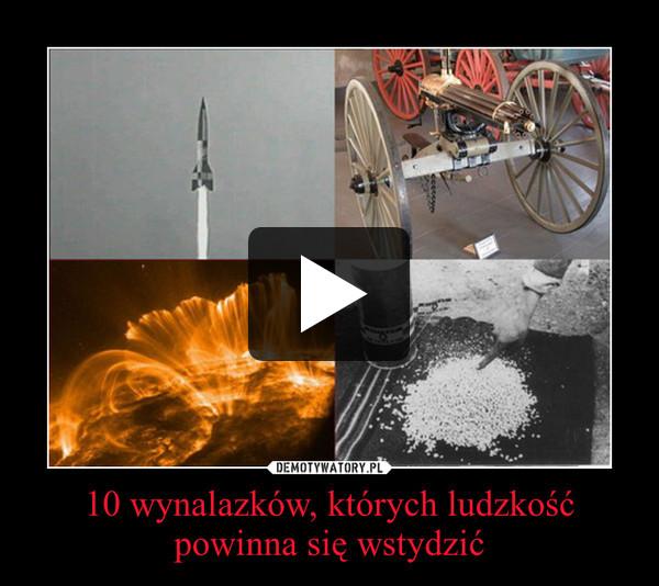 10 wynalazków, których ludzkość powinna się wstydzić –