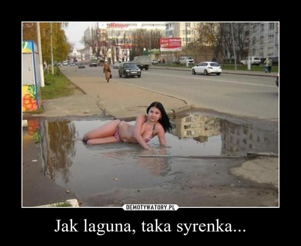 Jak laguna, taka syrenka... –