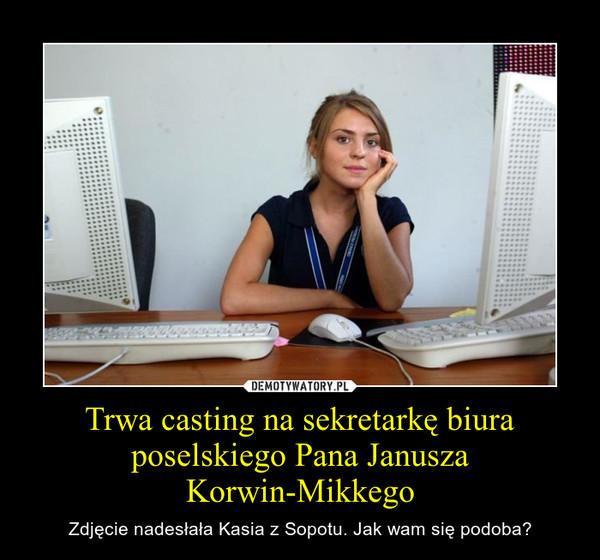 Trwa casting na sekretarkę biura poselskiego Pana Janusza Korwin-Mikkego – Zdjęcie nadesłała Kasia z Sopotu. Jak wam się podoba?