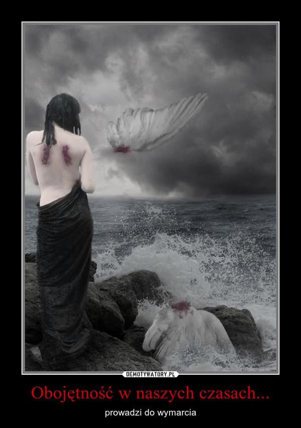 Obojętność w naszych czasach... – prowadzi do wymarcia